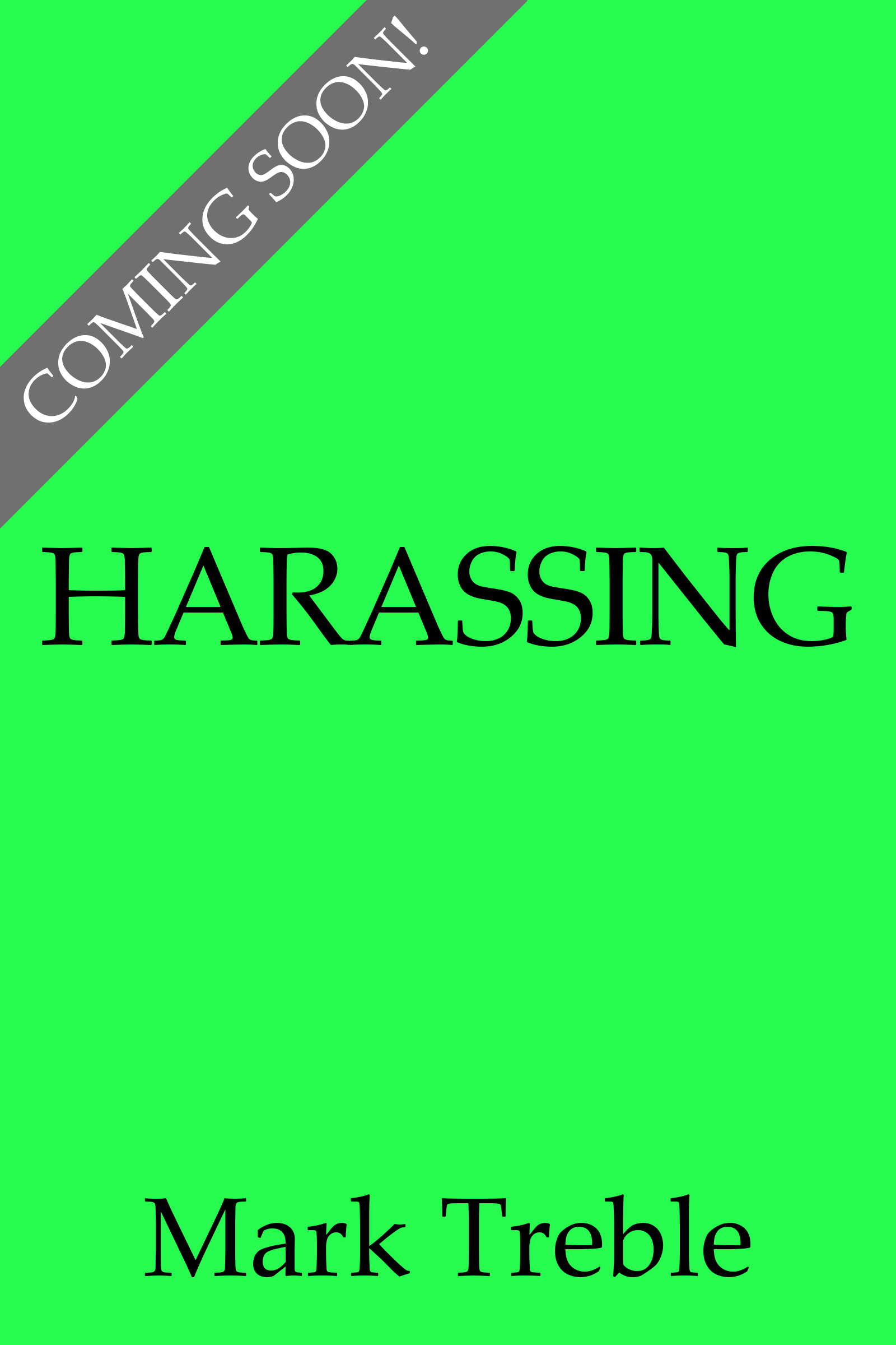 Harassing - Coming Soon!